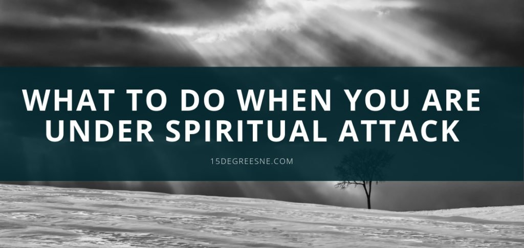 What to do when you are under spiritual attack