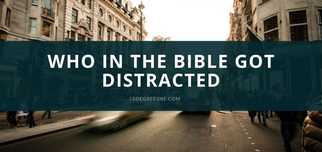 who in the bible got distracted